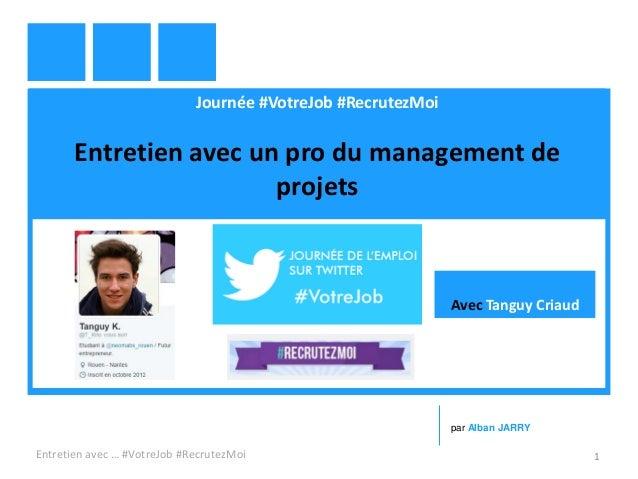 Journée #VotreJob #RecrutezMoi Entretien avec un pro du management de projets Entretien avec … #VotreJob #RecrutezMoi 1 pa...