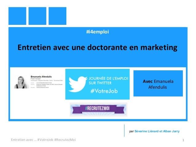 #i4emploi Entretien avec une doctorante en marketing Entretien avec … #VotreJob #RecrutezMoi 1 par Séverine Liénard et Alb...