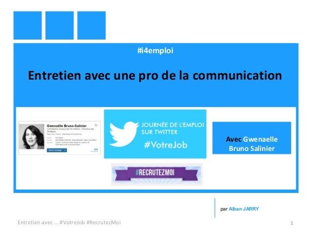 #i4emploi Entretien avec une pro de la communication Entretien avec … #VotreJob #RecrutezMoi 1 par Alban JARRY Avec Gwenae...