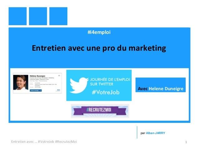 #i4emploi Entretien avec une pro du marketing Entretien avec … #VotreJob #RecrutezMoi 1 par Alban JARRY Avec Helene Duneig...