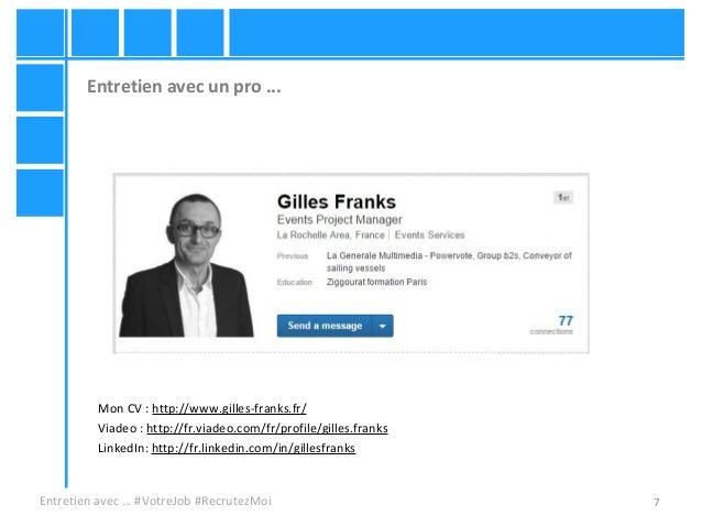 7 Entretien avec un pro ... Entretien avec … #VotreJob #RecrutezMoi Mon CV : http://www.gilles-franks.fr/ Viadeo : http://...