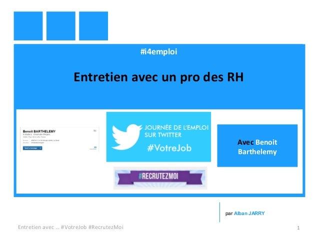 #i4emploi Entretien avec un pro des RH Entretien avec … #VotreJob #RecrutezMoi 1 par Alban JARRY Avec Benoit Barthelemy
