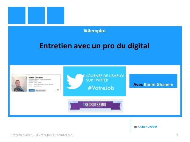 #i4emploi Entretien avec un pro du digital Entretien avec … #VotreJob #RecrutezMoi 1 par Alban JARRY Avec Karim Ghanem