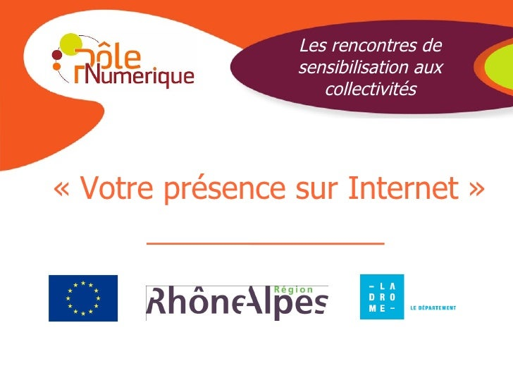 «Votre présence sur Internet» Les rencontres de sensibilisation aux collectivités