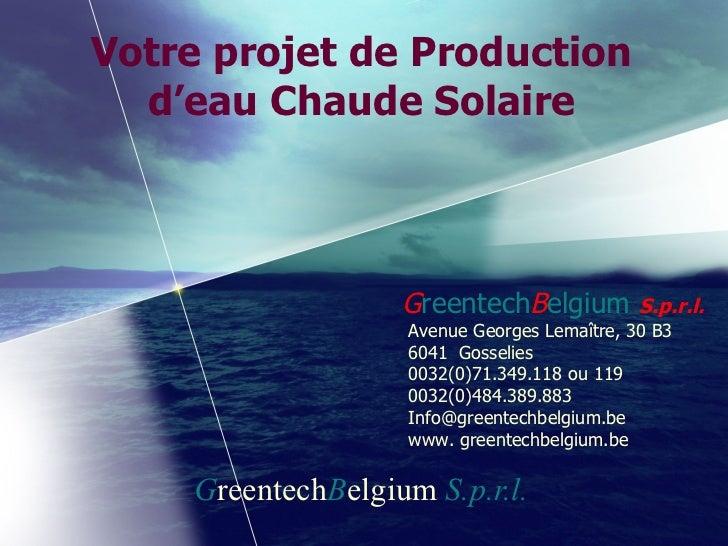 Votre projet de Production d'eau Chaude Solaire G reentech B elgium  S.p.r.l. G reentech B elgium  S.p.r.l.   Avenue Georg...