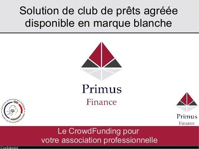 Confidentiel Solution de club de prêts agréée disponible en marque blanche Le CrowdFunding pour votre association professi...