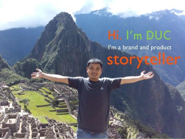 Hi. I'm DUC I'm a brand and product storyteller