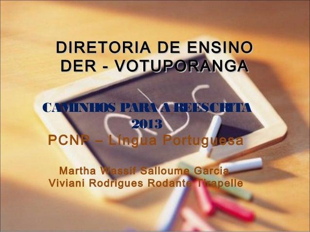DIRETORIA DE ENSINO DER - VOTUPORANGA CAMINHOS PARA A REESCRITA 2013 PCNP – Língua Portuguesa Martha Wassif Salloume Garci...