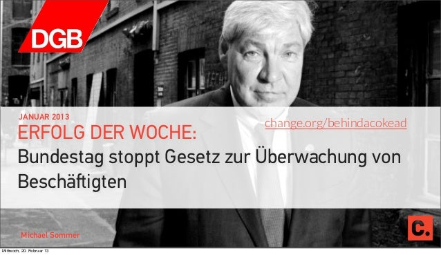 JANUAR 2013                                  change.org/behindacokead       ERFOLG DER WOCHE:       Bundestag stoppt Geset...