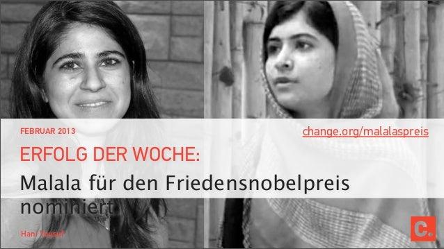 FEBRUAR 2013                change.org/malalaspreisERFOLG DER WOCHE:Malala für den Friedensnobelpreisnominiert.Hani Yousuf
