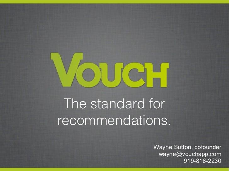 The standard forrecommendations.              Wayne Sutton, cofounder               wayne@vouchapp.com                    ...