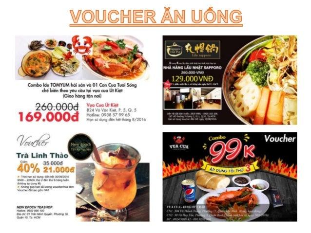 • Voucher ăn uống là nhóm voucher được ưa chuộng nhất hiện nay. • Riêng khu vực TPHCM, voucher ăn uống giảm giá phát triển...