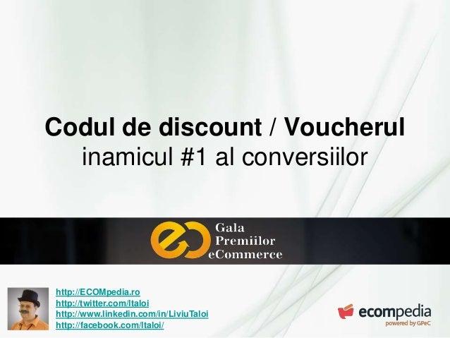 Codul de discount / Voucherul  inamicul #1 al conversiilor  http://ECOMpedia.ro  http://twitter.com/ltaloi  http://www.lin...
