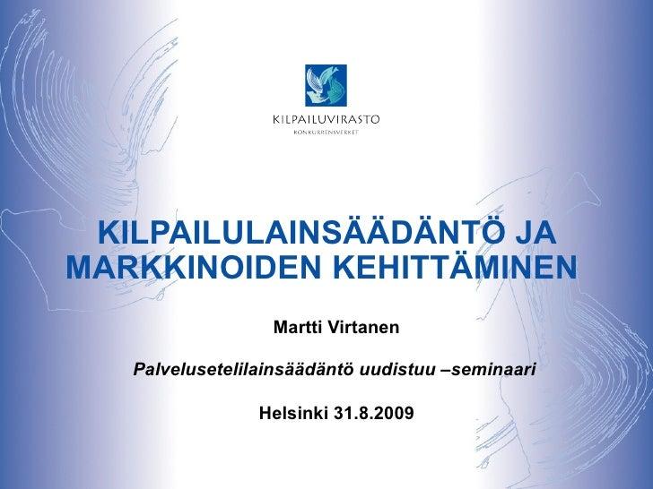 KILPAILULAINSÄÄDÄNTÖ JA MARKKINOIDEN KEHITTÄMINEN  Martti Virtanen Palvelusetelilainsäädäntö uudistuu –seminaari  Helsinki...
