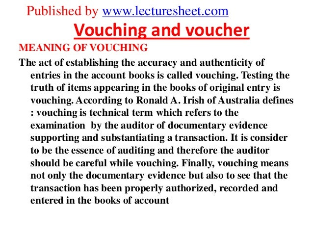 Published by www.lecturesheet.com            Vouching and voucherMEANING OF VOUCHINGThe act of establishing the accuracy a...