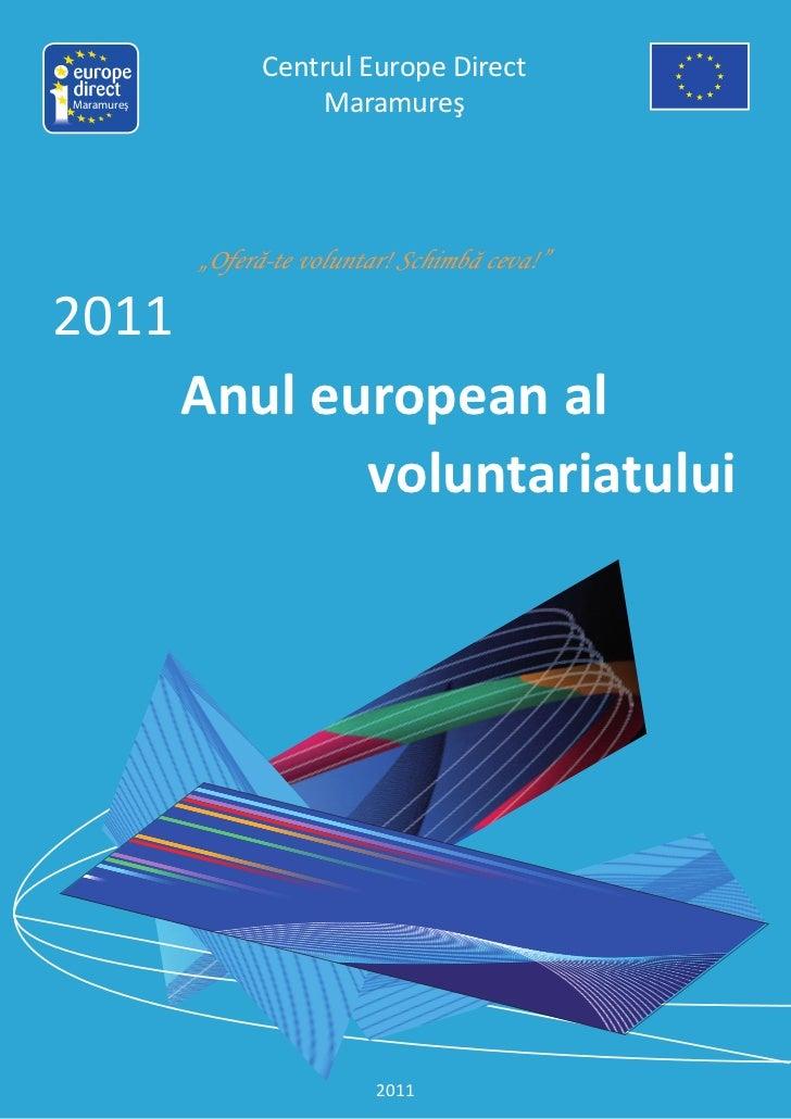 """Centrul Europe DirectMaramureş             Maramureş            """"Oferă-te voluntar! Schimbă ceva!""""2011            Anul eur..."""