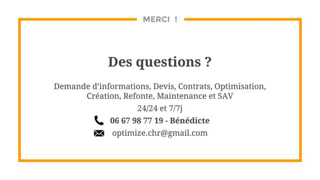 MERCI ! Des questions ? Demande d'informations, Devis, Contrats, Optimisation, Création, Refonte, Maintenance et SAV 24/24...