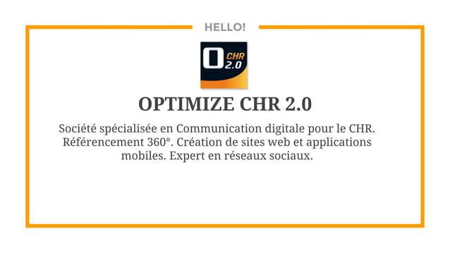 HELLO! OPTIMIZE CHR 2.0 Société spécialisée en Communication digitale pour le CHR. Référencement 360°. Création de sites w...
