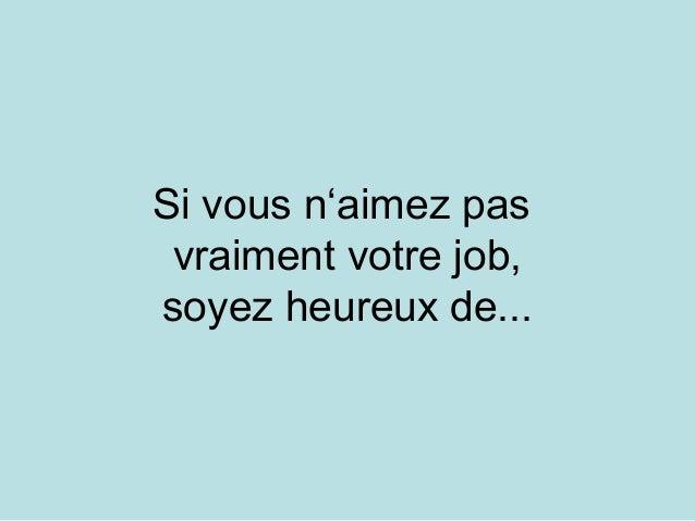 Si vous n'aimez pas vraiment votre job, soyez heureux de...