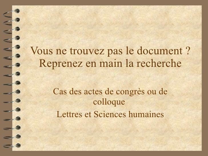 Vous ne trouvez pas le document ? Reprenez en main la recherche Cas des actes de congrès ou de colloque  Lettres et Scienc...