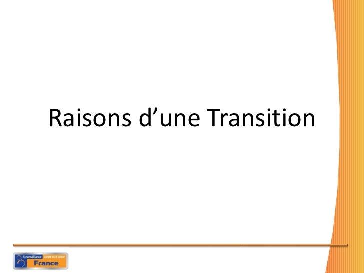 <ul><li>Raisons d'une Transition </li></ul>