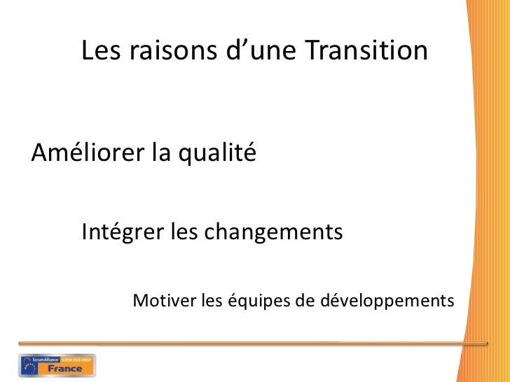 Les raisons d'une Transition <ul><li>Améliorer la qualité </li></ul><ul><li>Intégrer les changements </li></ul><ul><li>Mot...