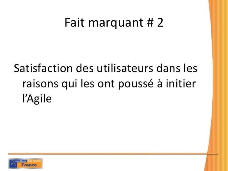 Fait marquant # 2 <ul><li>Satisfaction des utilisateurs dans les raisons qui les ont poussé à initier l'Agile </li></ul>