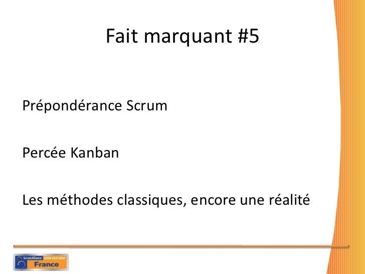 Fait marquant #5 <ul><li>Prépondérance Scrum  </li></ul><ul><li>Percée Kanban </li></ul><ul><li>Les méthodes classiques, e...