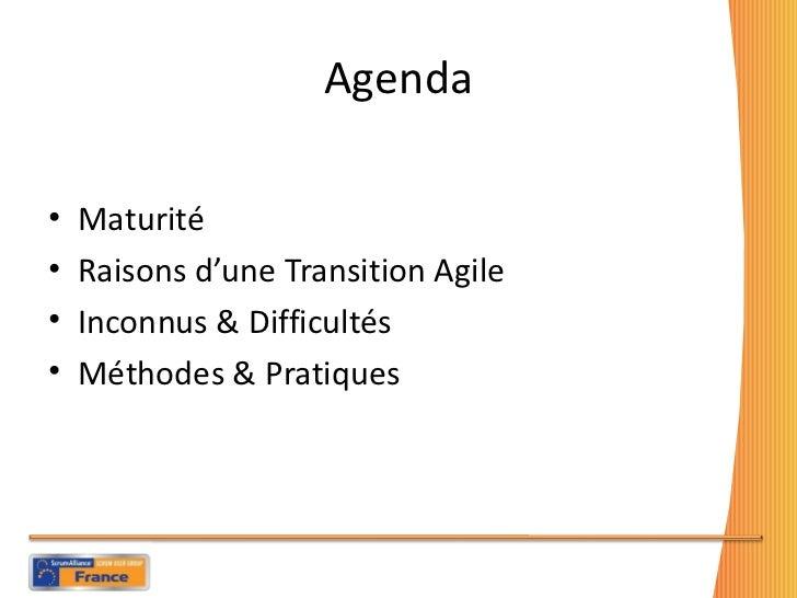 Agenda <ul><li>Maturité </li></ul><ul><li>Raisons d'une Transition Agile </li></ul><ul><li>Inconnus & Difficultés  </li></...