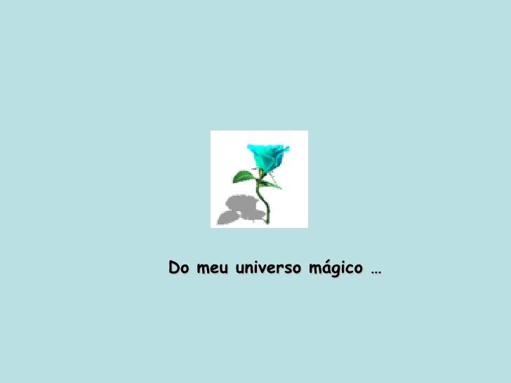 Do meu universo mágico …