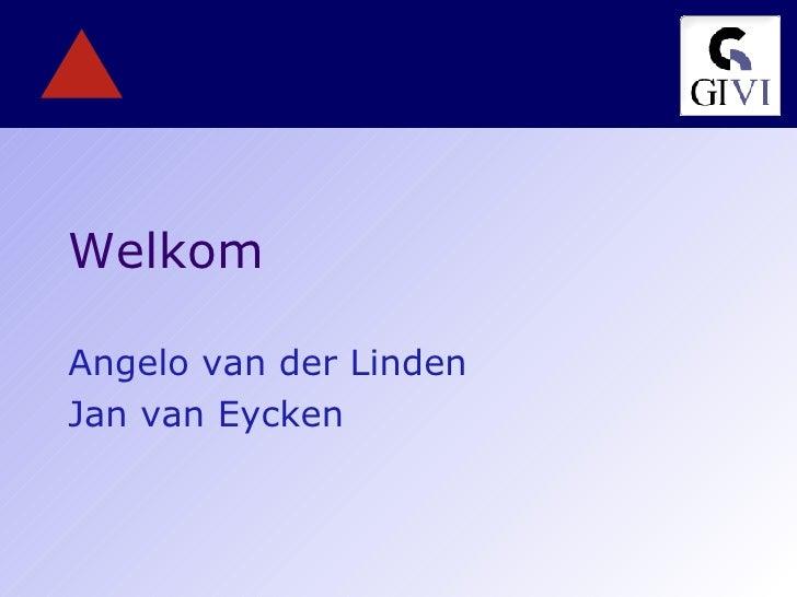 Welkom Angelo van der Linden Jan van Eycken