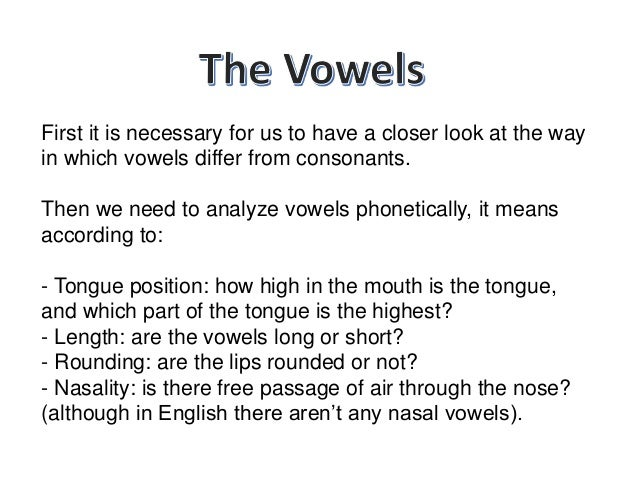 First it is necessary for us to have a closer look at the way in which vowels differ from consonants. Then we need to anal...