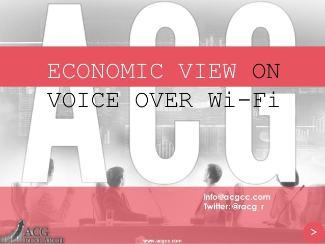 ECONOMIC VIEW ON VOICE OVER Wi-Fi > www.acgcc.com info@acgcc.com Twitter: @racg_r