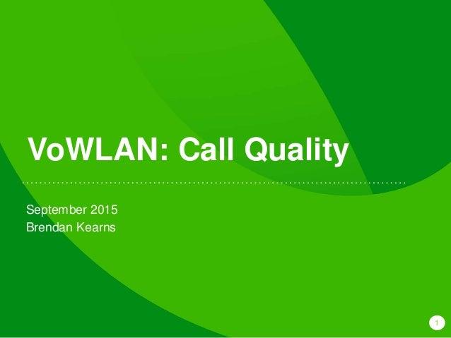 1 VoWLAN: Call Quality September 2015 Brendan Kearns