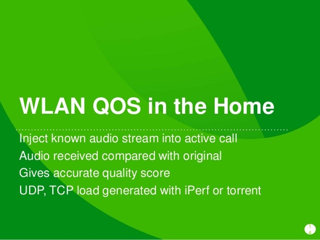 1 4 WLAN QOS in the Home Inject known audio stream into active call Audio received compared with original Gives accurate q...