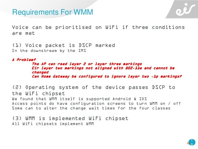 1 9 Voice can be prioritised on WiFi if three conditions are met (1) Voice packet is DSCP marked In the downstream by the ...