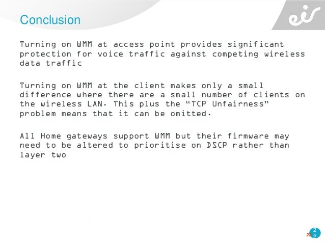 2 2 Turning on WMM at access point provides significant protection for voice traffic against competing wireless data traff...