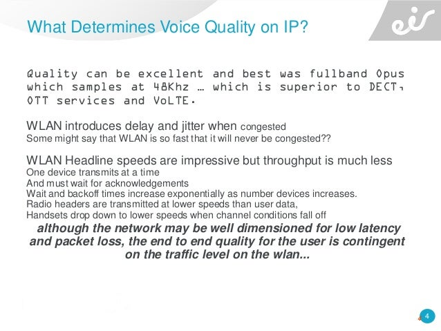 4 Quality can be excellent and best was fullband Opus which samples at 48Khz … which is superior to DECT, OTT services and...