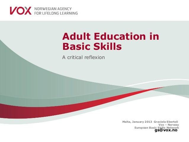 Malta, January 2013 Graciela SbertoliVox – NorwayEuropean Basic Skills Networkgs@vox.noAdult Education inBasic SkillsA cri...