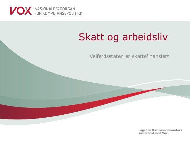 Laget av Oslo kemnerkontor i samarbeid med Vox. Skatt og arbeidsliv Velferdsstaten er skattefinansiert