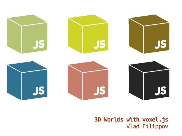 3D Worlds with voxel.js Vlad Filippov