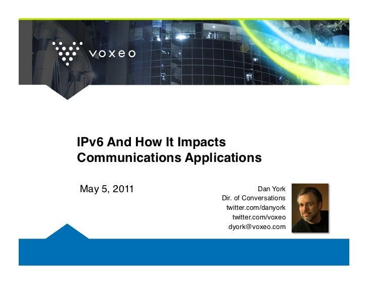 "IPv6 And How It Impacts Communications Applications""May 5, 2011!                      Dan York!                     Dir. ..."