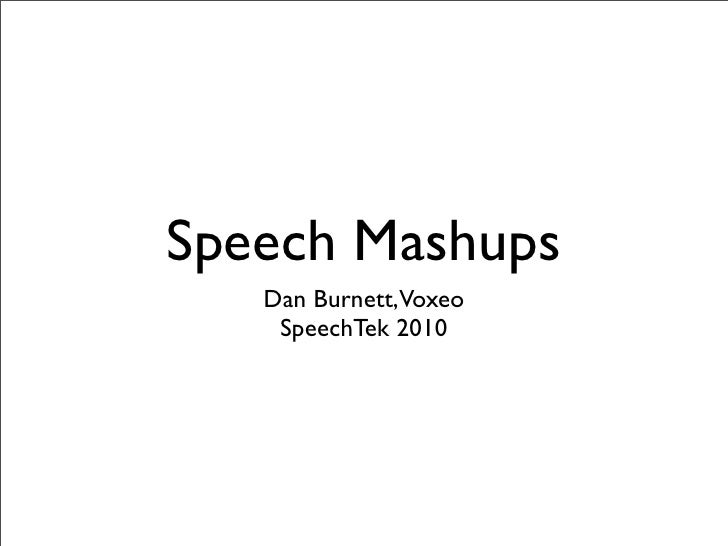 Speech Mashups    Dan Burnett,Voxeo     SpeechTek 2010
