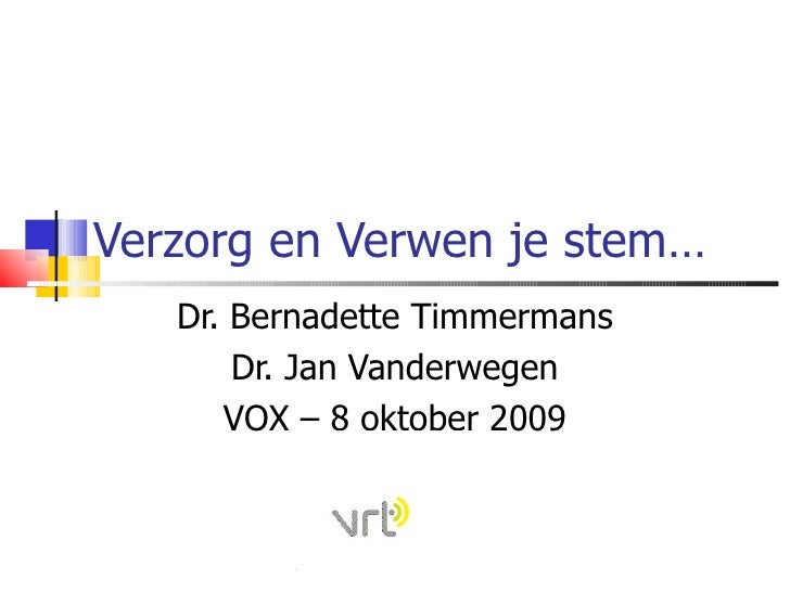 Verzorg en Verwen je stem… Dr. Bernadette Timmermans Dr. Jan Vanderwegen VOX – 8 oktober 2009