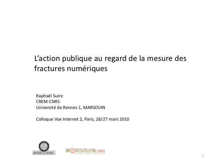 L'action publique au regard de la mesure desfractures numériquesRaphaël SuireCREM-CNRSUniversité de Rennes 1, MARSOUINColl...