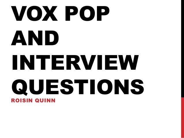 Vox pop and interview questions