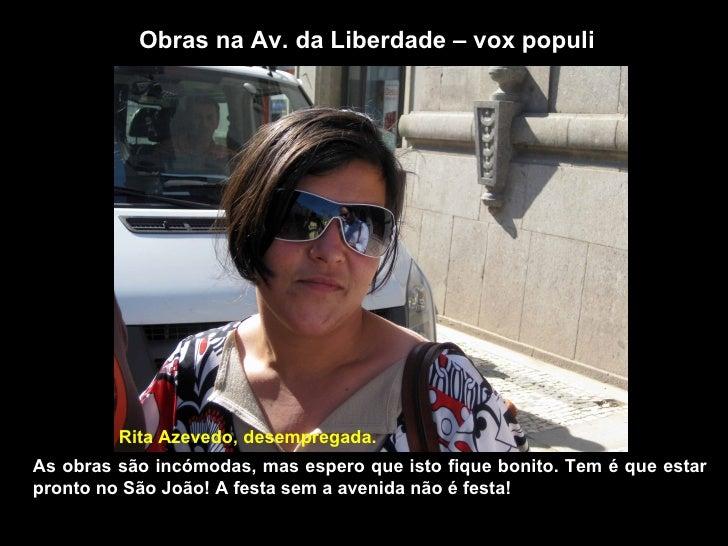 Obras na Av. da Liberdade – vox populi Rita Azevedo, desempregada. As obras são incómodas, mas espero que isto fique bonit...