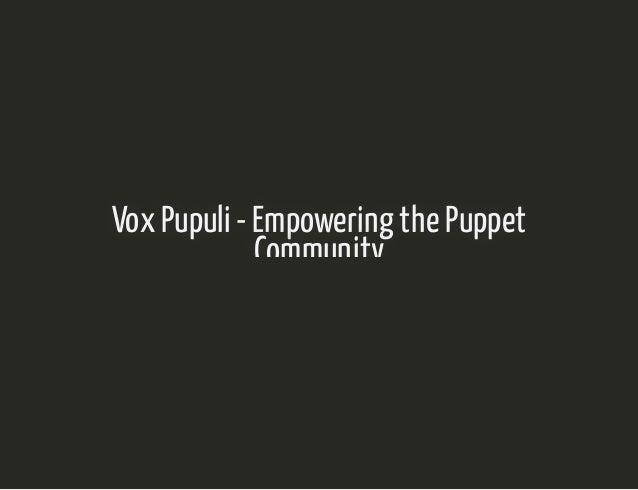 5/14/2019 Vox Pupuli - Empowering the Puppet Community - Tim Meusel localhost:8082/#18 1/18 Vox Pupuli - Empowering the Pu...