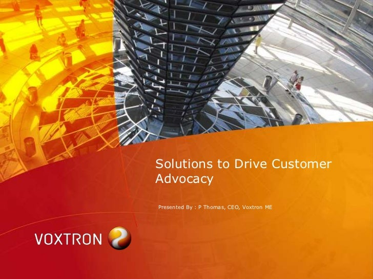 Solutions to Drive CustomerAdvocacyPresented By : P Thomas, CEO, Voxtron ME
