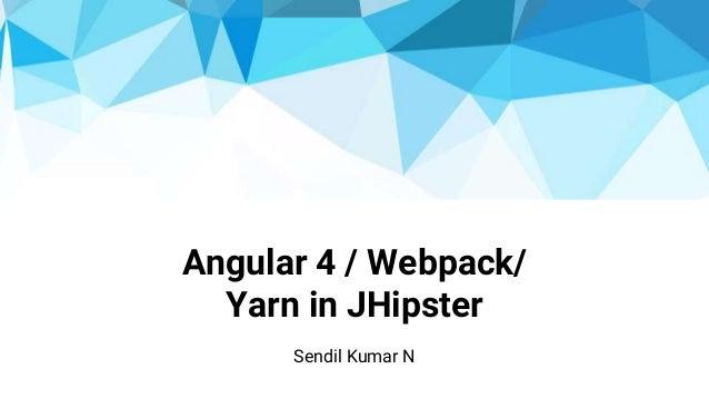 Angular 4 / Webpack/ Yarn in JHipster Sendil Kumar N